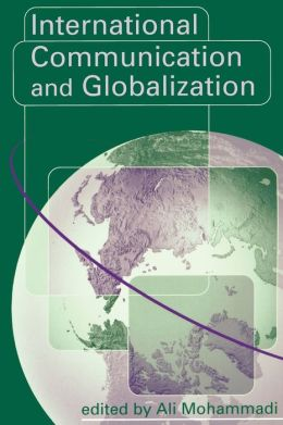 International Communication and Globalization: A Critical Introduction