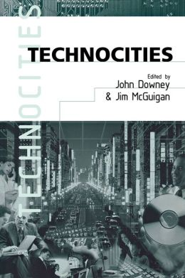 Technocities: The Culture and Political Economy of the Digital Revolution
