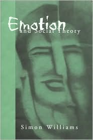 Emotion and Social Theory: Corporeal Reflections on the (Ir) Rational