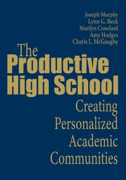 The Productive High School: Creating Personalized Academic Communities
