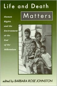Life and Death Matters: Human Rights and the Environment at the End of the Millennium