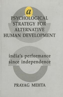 A Psychological Strategy for Alternative Human Development: India's Performance since Independence