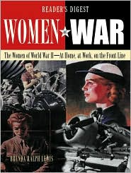 Women at War: The Women in World War II, at Home, at Work, on the Front Line