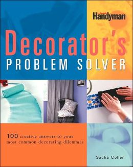 The Decorator's Problem Solver: 100 Creative Answers to Your Most Common Decorating Dilemmas