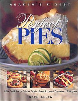 Perfect Pies: 180 Delicious Main Dish, Snack, and Dessert Recipes
