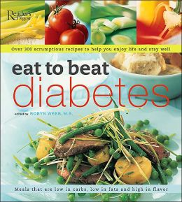 Eat to Beat Diabetes Cookbook: Over 300 Scrumptious Recipes to Help You Enjoy Life and Stay Well