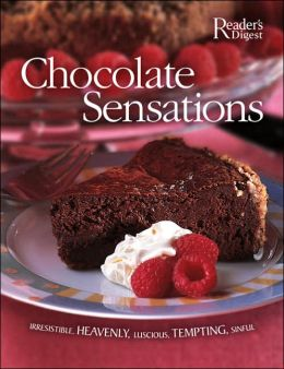 Chocolate Sensations: Over 200 Easy-to-Make Recipes Editors of Reader's Digest and Lee Faber