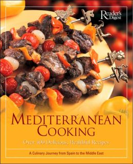 Mediterranean Cooking: Over 400 Delicious, Healthful Recipes a Culinary Journey from Spain to the Middle East
