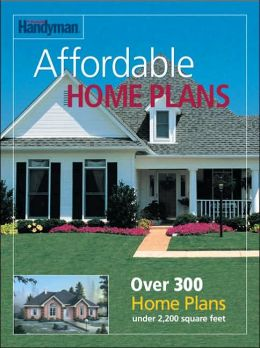 Family Handyman Affordable Home Plans: Over 300 Home Plans under 2,200 Square Feet