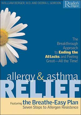 Allergy & Asthma Relief: The Breakthrough Approach to Ending the Attacks and Feeling Great - All the Time!