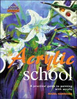 Acrylic School A Practical Guide to Painting with Acrylic