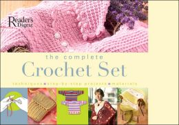 The Complete Crochet Set: Techniques - Step-By-Step Projects - Materials
