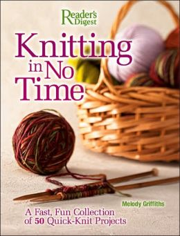 Knitting in No Time: A Fast, Fun Collection of 50 Quick-Knit Projects