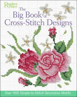 The Big Book of Cross-Stitch Design: Over 900 Simple-to-Sew Decorative Motifs