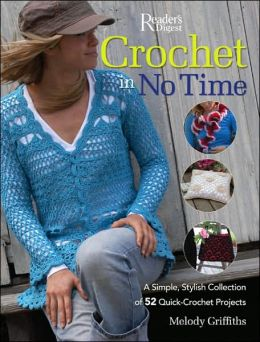 Crochet in No Time: A Simple, Stylish Collection of 52 Quick-Crochet Projects