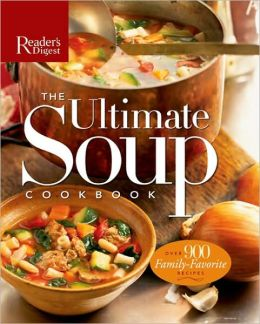 Ultimate Soup Cookbook: Over 900 Family-Favorite Recipes