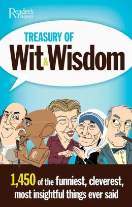 Treasury of Wit and Wisdom: 1,450 of the Funniest, Cleverest, Most Insightful Things Ever Said