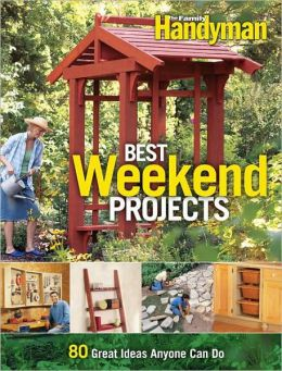 Best Weekend Projects: Quick-and-Simple Ideas to Improve Your Home and Yard