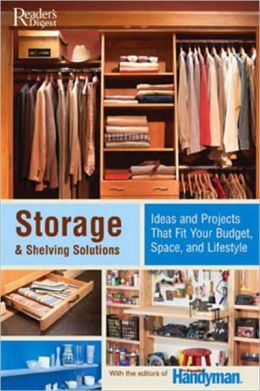 Storage and Shelving Solutions: Ideas and Projects that Fit Your Budget, Space, and Lifestyle