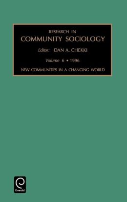 Research in Community Sociology: New Communities in a Changing World Vol 6
