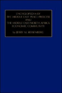 Encyclopedia Of The Middle East Peace Process And The Middle East/North African Economic