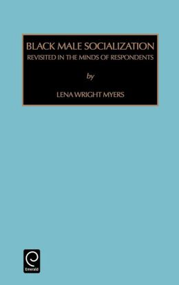 Contemporary Studies in Sociology: Black Male Socialization: Revisited in the Minds of Respondents Vol 16