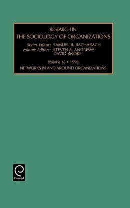 Research in the Sociology of Organizations: Networks in and Around Organizations Vol 16