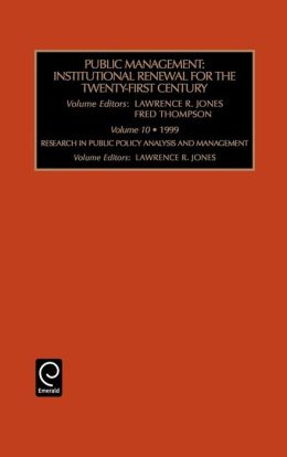 Public Management: Institutional Renewal for the Twenty First Centuryresearch in Public Policy Analysis and Management Volume 10 (Rpp)