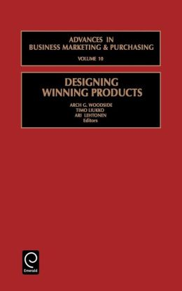 Designing Winning Products (Advances in Business Marketing & Purchasing)