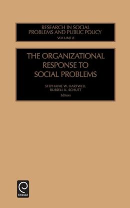 The Organizational Response to Social Problems (Research in Social Problems & Public Policy)