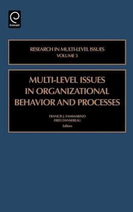 Multi-Level Issues in Organizational Behavior and Processes