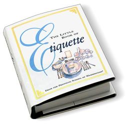 Little Book of Etiquette: A Personal and Professional Guide to Dining (Irresistible Miniature Edition Series)