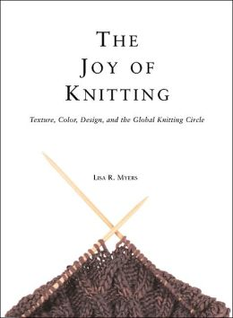 The Joy of Knitting: Texture, Color, Desgin, and the Global Knitting Circle