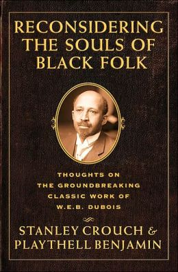 Reconsidering the Souls of Black Folk: Thoughts on the Groundbreaking Classic Work of W. E. B. Dubois