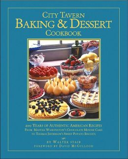 City Tavern Baking and Dessert Book: 200 Years of Authentic American Recipes