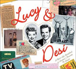 Lucy and Desi: A Real Life Scrapbook of America's Favorite TV Couple