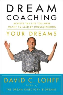 Dream Coaching: Achieve the Life You Were Meant to Lead by Understanding Your Dreams