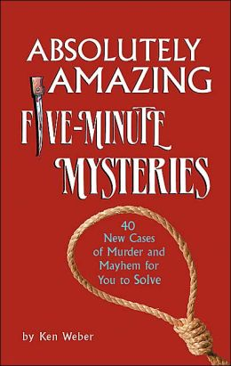 Absolutely Amazing Five-Minute Mysteries: 40 New Cases of Murder and Mayhem for You to Solve
