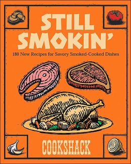 Still Smokin': More than 150 New Recipes for Savory Smoked-Cooked Dishes