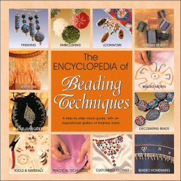 The Encyclopedia of Beading Techniques: A Step-by_Step Visual Guide, with an Inspirational Gallery of Finished Works
