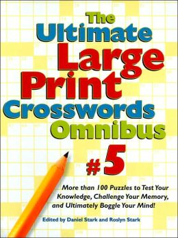 The Ultimate Large Print Crosswords Omnibus #5: More than 100 Puzzles to Test Your Knowledge, Challenge Your Memory, and Ultimately Boggle Your Mind!