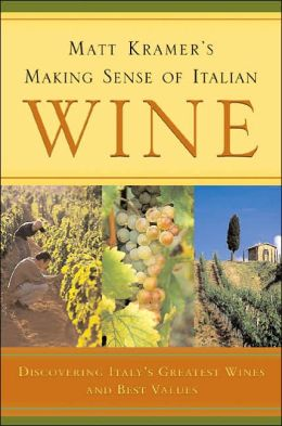 Matt Kramer's Making Sense of Italian Wine: Discovering Italy's Greatest Wines and Best Values