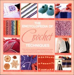 The Encyclopedia of Crochet Techniques: A Step-by-Step Visual Guide to Creating Unique Fashions and Accessories