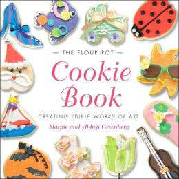 Flour Pot Cookie Book: Creating Edible Works of Art