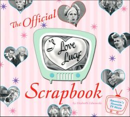 The I Love Lucy Scrapbook: The Official Scrapbook of America's Favorite TV Show