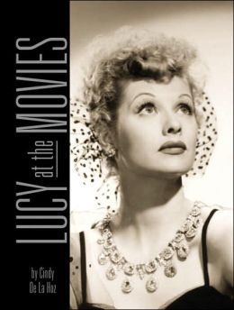 Lucy at the Movies: The Complete Films of Lucille Ball