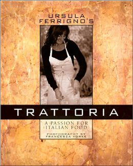 Ursula Ferrigno's Trattoria: The Passion for Italian Food