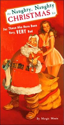 The Naughty, Naughty Christmas: For Those Who Have Been Very, Very Bad