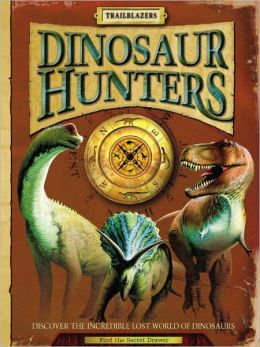 Dinosaur Hunters: Discover the Incredible Lost World of Dinosaurs