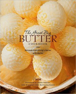 Great Big Butter Cookbook: Because Everything Is Better with Butter